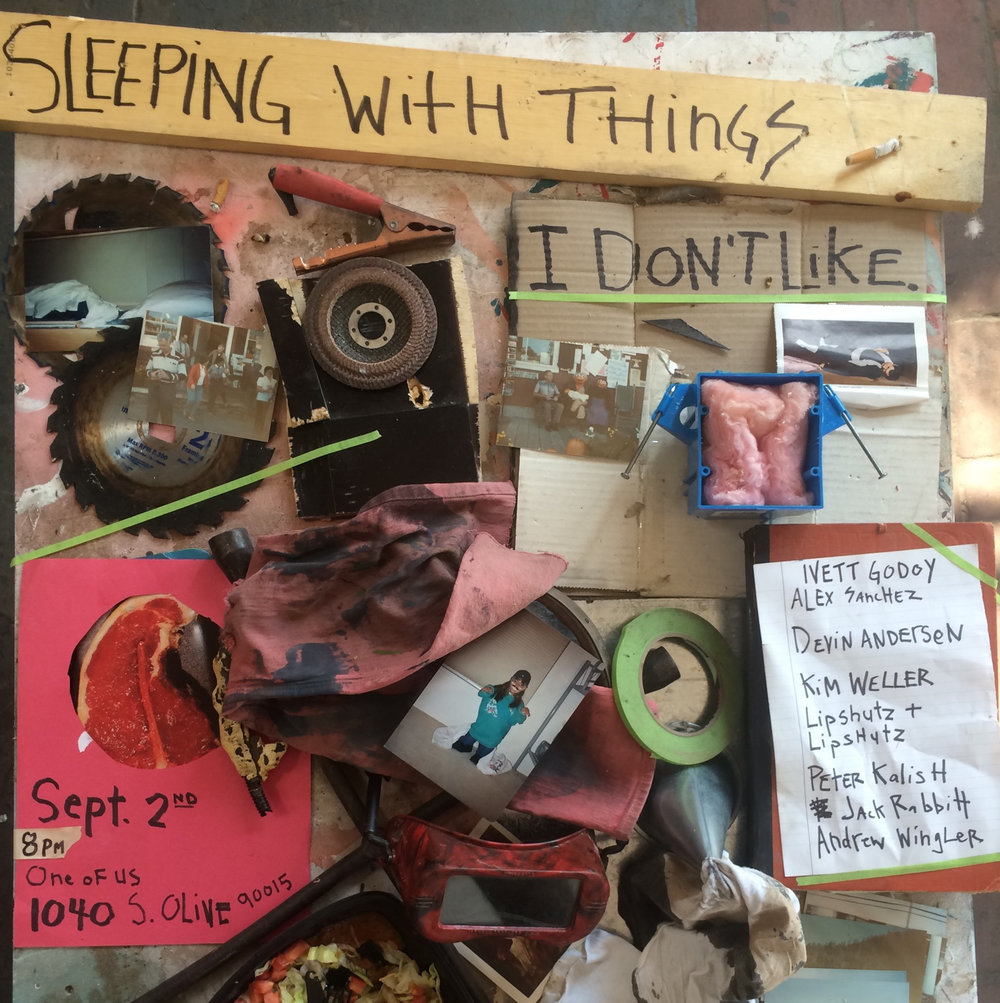 Sleeping with things I don't like Sept. 2nd 8pm One Of Us 1040 S. Olive 90015
